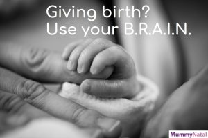 giving birth? use the acronym B.R.A.I.N. MummyNatal The Natal Family